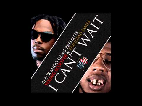 Young Scooter - I Can't Wait (Feat. Trinidad James)