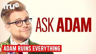 Adam Ruins Everything - Ask Adam | truTV