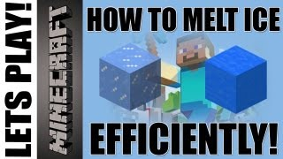 Minecraft - How to melt ice efficiently!