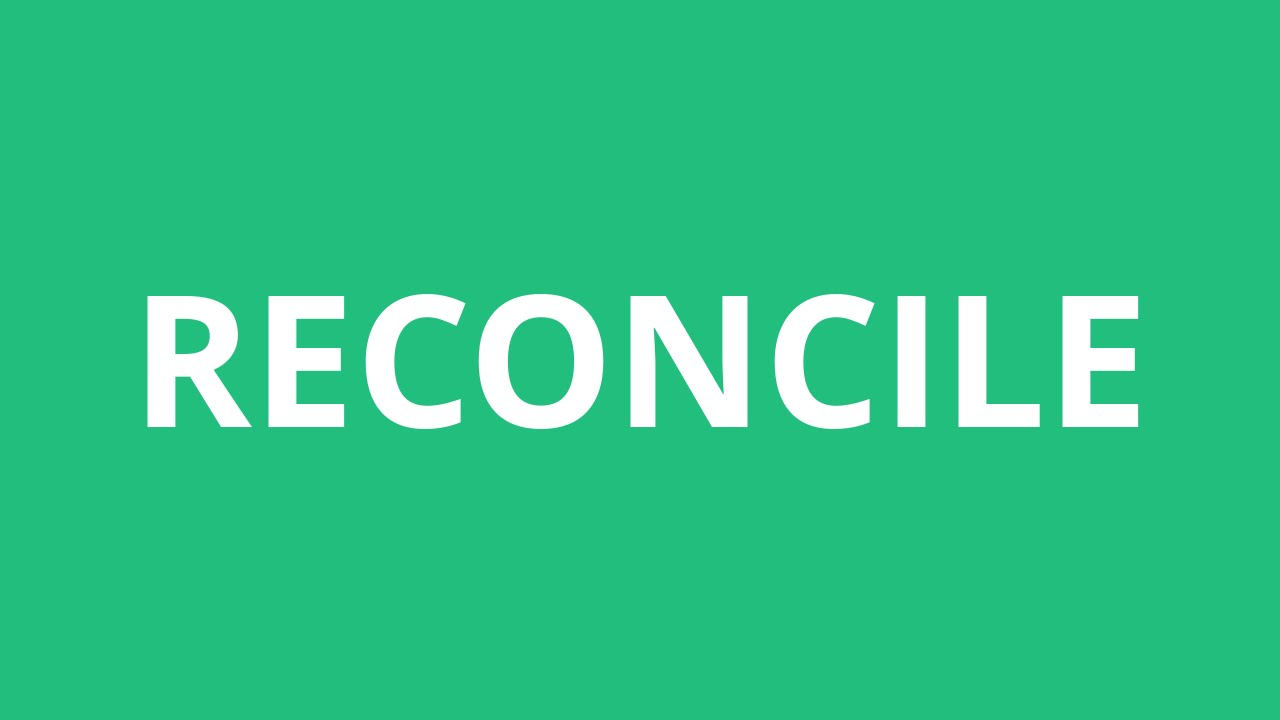 How to pronounce reconcile