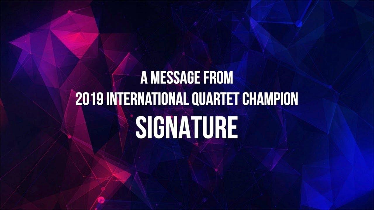 2019 International Quartet Champion Signature invites you to Virtual International!