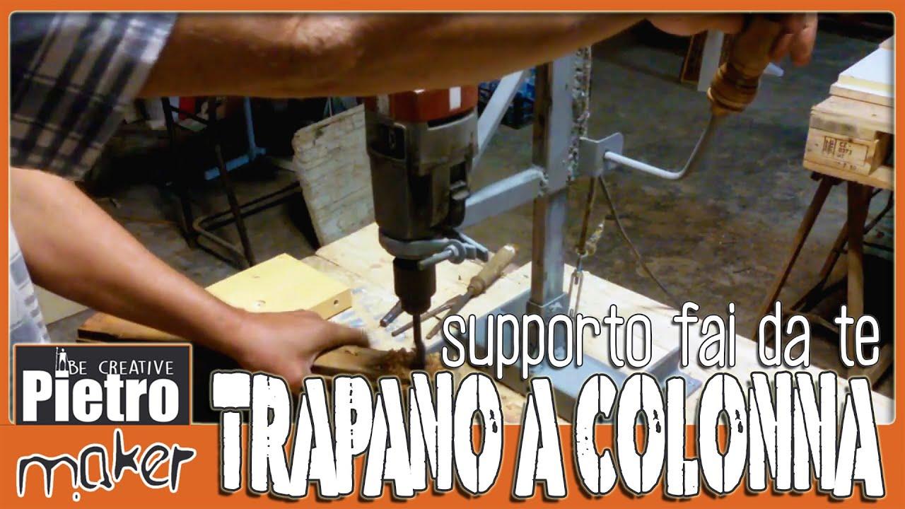 Trapano A Colonna Fai Da Te Come Costruire Un Trapano A