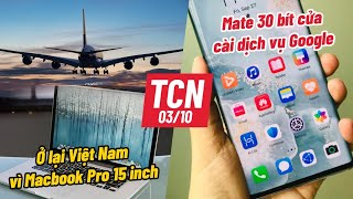 Huawei Mate 30 Pro hết cửa cài dịch vụ Google   Phải ở lại VN vì MacBook Pro - TCN 03/10/
