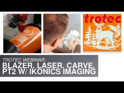 Trotec Laser And IKONICS Imaging Virtual Workshop: Blazer. Laser. Carve. Part 2