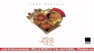 José Padilla presents BELLA MUSICA 6