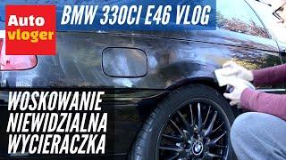 BMW 330Ci E46 Vlog - Woskowanie i niewidzialna wycieraczka