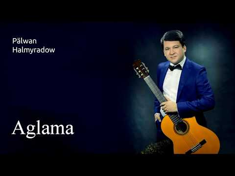 Pälwan Halmyradow   Aglama