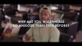 """Why are you millennials so anxious..."" 