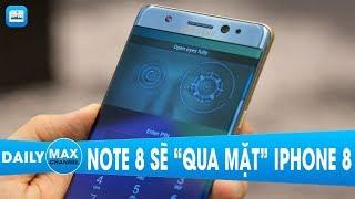 "Maxdaily 14/08: Galaxy Note 8 sẽ ""qua mặt"" iPhone 8"