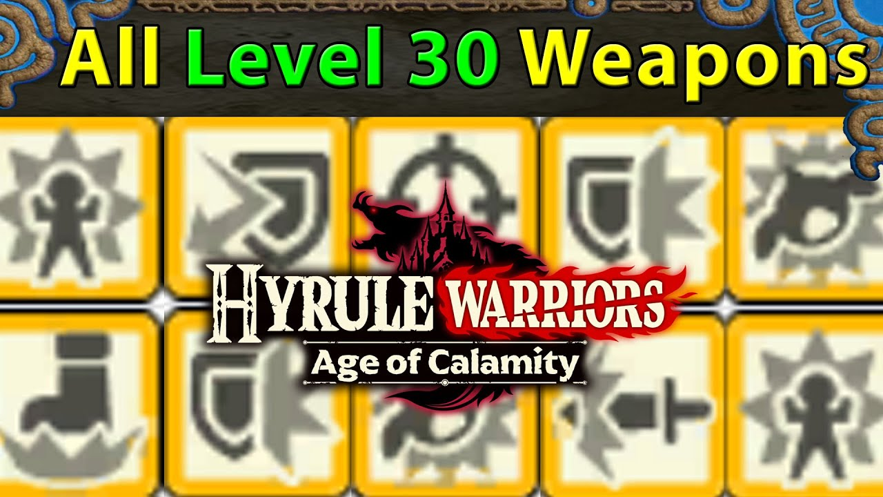 Hyrule Warriors Age Of Calamity All Level 30 Weapons Hidden Seals For Every Character S Best Youtube