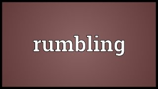 Rumbling Meaning
