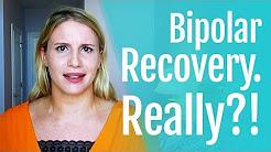 Bipolar Disorder Recovery. Really?!
