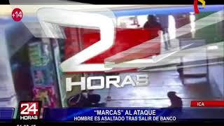 Marcas al ataque: hombre es asaltado tras salir de entidad bancaria en Ica
