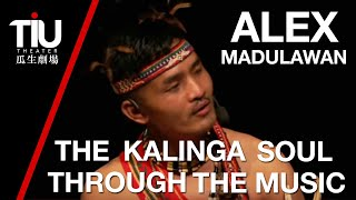 The Kalinga Soul Through The Music Of Alex Madullawan Tumapang