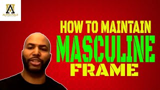 How to Maintain a Masculine Frame