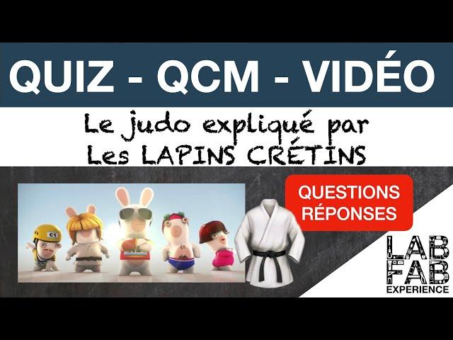 Quiz - QCM - Le judo expliqué par les Lapins crétins
