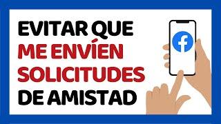 Cómo Evitar que me Envíen Solicitudes de Amistad en Facebook 2019 (Android)