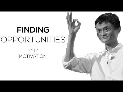 FIND OPPORTUNITIES – 2017 Motivational Video (Feat. Jack Ma)