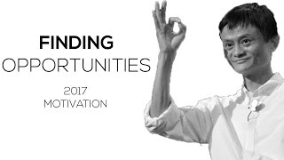FIND OPPORTUNITIES - 2017 Motivational Video (Feat. Jack Ma)