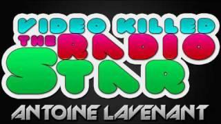 [House/Electro] Antoine Lavenant - Video Killed the radio star (re-uploaded)