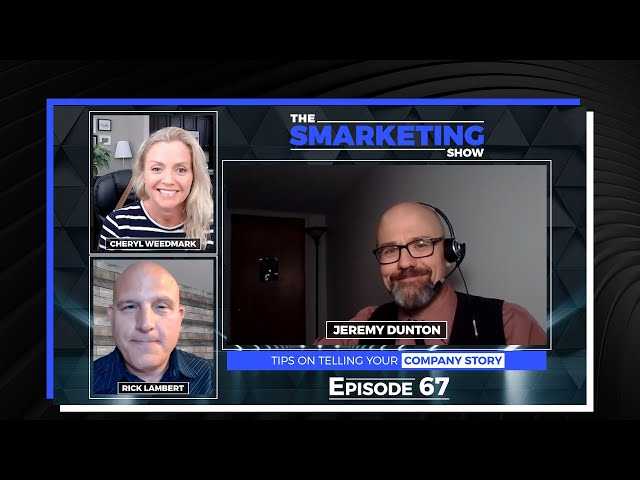 Tips on Telling Your Company Story with Media Personality Jeremy Dunton -The Smarketing Show - EP 67
