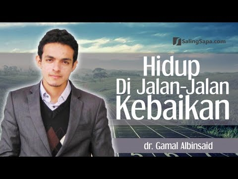 Hidup di Jalan Jalan Kebaikan - dr. Gamal Albinsaid