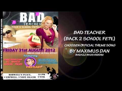 BAD TEACHER (FETE) Chosen theme song [Maximus Dan: Badazz Bass Riddim]