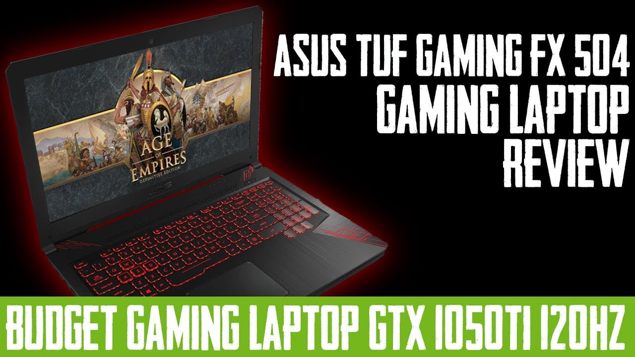Asus Fx504 Gaming Laptop Review Best Budget Tuf Fx504gd E4310t 120hz