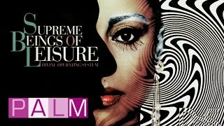 Watch Supreme Beings Of Leisure Divine video