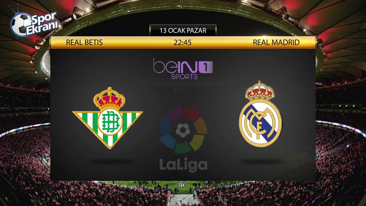 13.01.2019 Real Betis vs Real Madrid maçı Hangi Kanalda Saat Kaçta  Yayınlanacak?