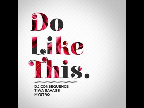 DJ CONSEQUENCE x TIWA SAVAGE x MYSTRO - DO LIKE THIS ( OFFICIAL AUDIO)