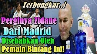 TERBONGKAR!!! Perginya Zidane Dari Real Madrid Disebabkan Oleh Pemain Bintang Ini