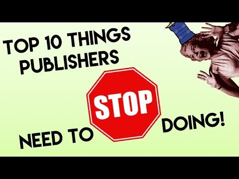 Top 10 Things Publishers Need to STOP Doing!