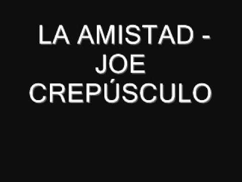 La amistad- Joe Crepúsculo