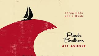 Punch Brothers - Three Dots and a Dash (Official Audio)