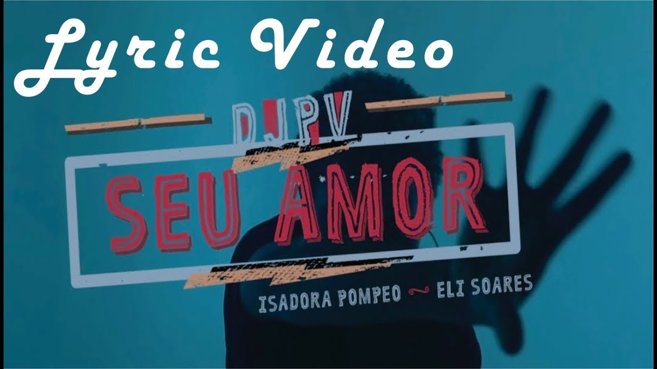 DJ PV - Seu Amor (Lyric Video) ft  Isadora Pompeo, Eli Soares