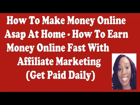 How To Make Money Online Asap At Home - How To Earn Money Online Fast With Affiliate Marketing 2018