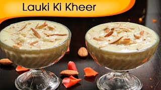 Lauki Ki Kheer | Navratri Special | Indian Sweet Dessert Recipe By Ruchi Bharani