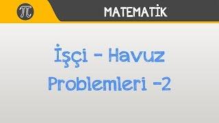 İşçi - Havuz Problemleri -2  Matematik  Hocalara Geldik