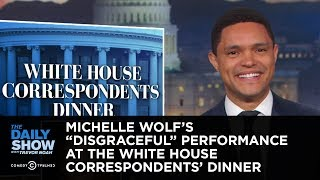 """Michelle Wolf's """"Disgraceful"""" Performance at the White House Correspondents' Dinner 