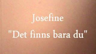 Josefine - Det finns bara du