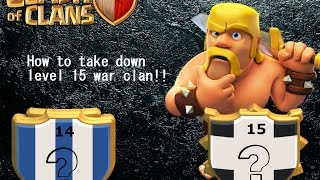 HOW TO TAKE DOWN A LEVEL 15 CLAN || LEVEL 14 VS 15 CLAN WAR RECAP || CLASH OF CLANS 2017
