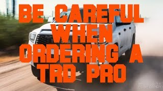 Be Careful When Ordering A 2019 TRD Pro!