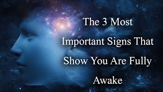 The 3 Most Important Signs That Show You Are Fully Awake