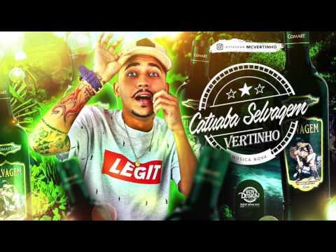 MC VERTINHO - CATUABA SELVAGEM - MÚSICA NOVA 2017