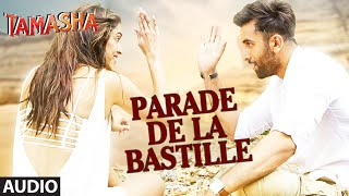 Parade De La Bastille FULL AUDIO Song | Tamasha | Ranbir Kapoor, Deepika Padukone | T-Series