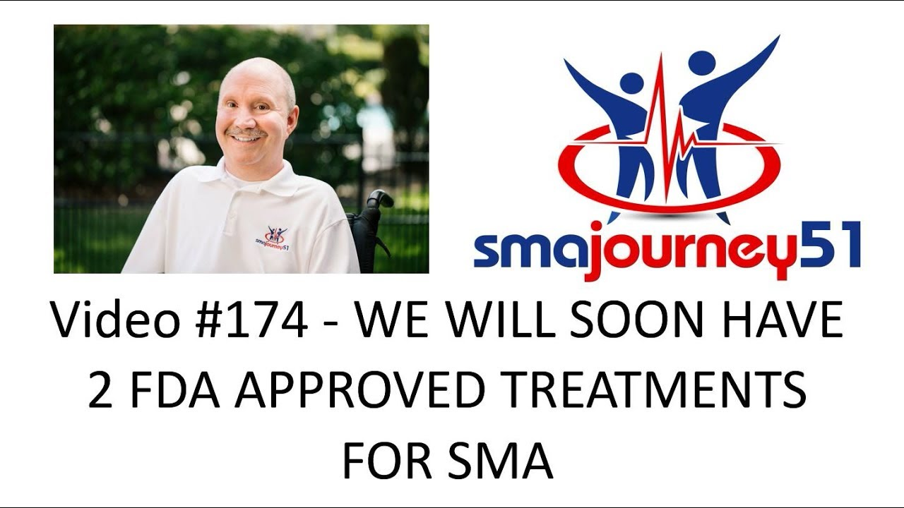 Video #174 – WE WILL SOON HAVE 2 FDA APPROVED TREATMENTS FOR SMA