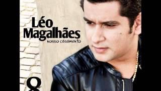 LÉO MAGALHÃES - AI O HOMEM CHORA - LANÇAMENTO 2013 [OFICIAL]