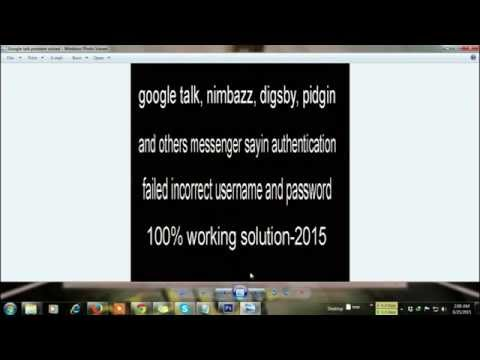 Digsby, Google Talk, Pidgin, Nimbazz , Google Account Authentication Erro Solution 100% Working 2015