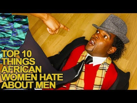 10 Things African Women Hate About African Men